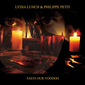 Review: Lydia Lunch & Philippe Petit - Taste Our Voodoo